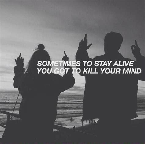 Twentty One Pilots Stay Sometimes To Stay Alive Iphone Dan Semua sometimes to stay alive you gotta kill your mind hashtag