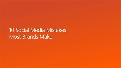 Organizations 10 Mistakes That Most Make by Ppt 10 Social Media Mistakes Most Brands Make Powerpoint