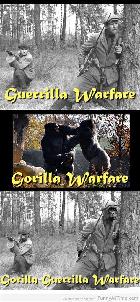 Gorilla Warfare Meme - guerrilla gorilla warfare funny all the time