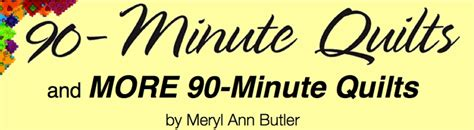 90 Minute Quilts by 90 Minute Quilts Meryl Butler