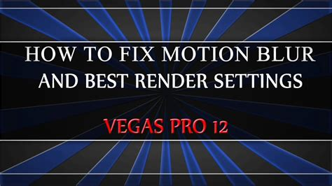 how to fix render how to fix motion blur and best render settings sony