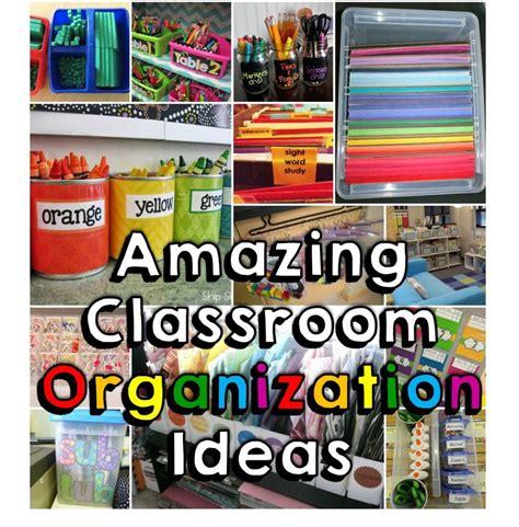 solutions for amazing ideas 18 amazing classroom organization tips tricks happy