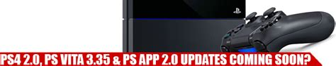 playstation vita apps coming soon ps4 2 0 ps vita 3 35 ps app 2 0 updates coming