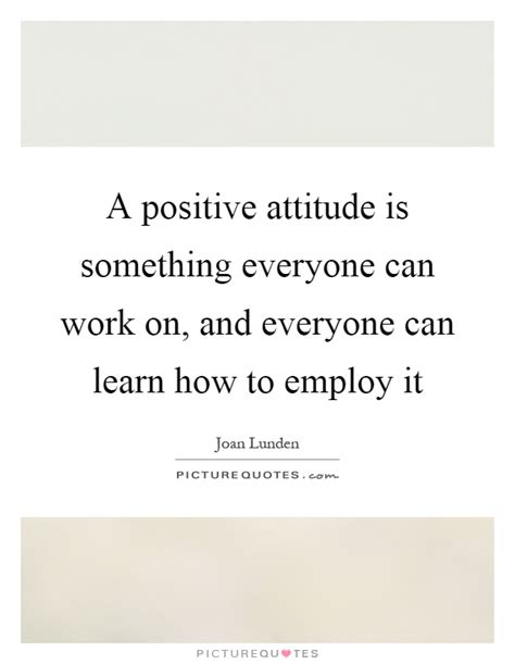 everyone can learn to positive work quotes sayings positive work picture quotes