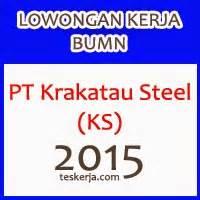 pt krakatau steel ks lowongan kerja bumn terbaru mulai januari 2017