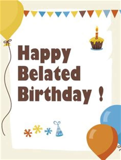 Happy Belated Birthday E Card Belated Birthday Wishes Google Search Birthday Cards
