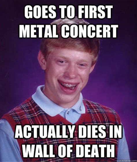 Death Metal Meme - goes to first metal concert actually dies in wall of death