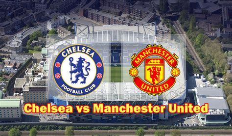 chelsea manchester united chelsea vs manchester united preview and prediction