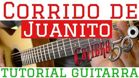 tutorial calibre youtube corrido de juanito tutorial de guitarra calibre 50