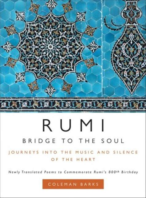Rumi Bridge To The Soul Journeys Into The And Silence rumi quotes on