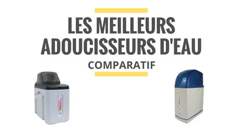 Meilleur Adoucisseur D Eau 6740 by Les Meilleurs Adoucisseurs D Eau Comparatif 2018 Le