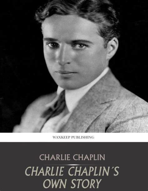 charlie chaplin biography epub charlie chaplin s own story by charlie chaplin nook book