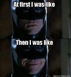 I Like Meme - meme creator at first i was like then i was like meme