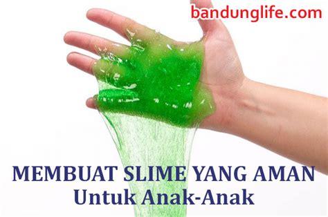 membuat email untuk anak membuat slime yang aman untuk anak anak bandunglife