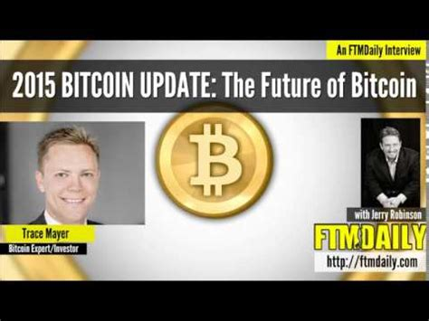 bitcoin update bitcoin update 2015 the future of bitcoin w trace mayer