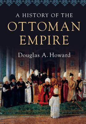 History Of The Ottoman Empire by A History Of The Ottoman Empire Douglas A Howard