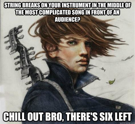 Chill Out Bro Meme - string breaks on your instrument in the middle of the most