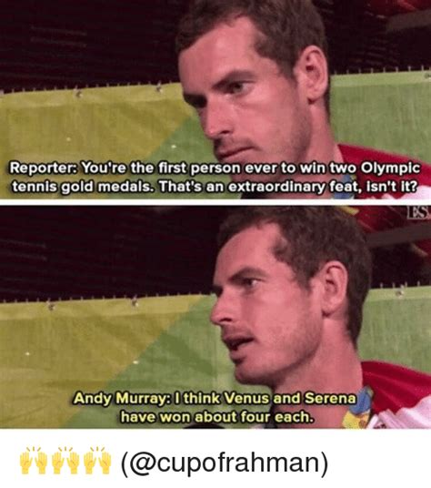 Andy Murray Meme - reporter you re the first person ever to win two olympic