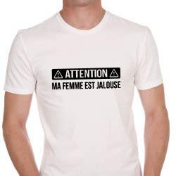 jalousie humour shirt humour quot attention ma femme est jalouse quot
