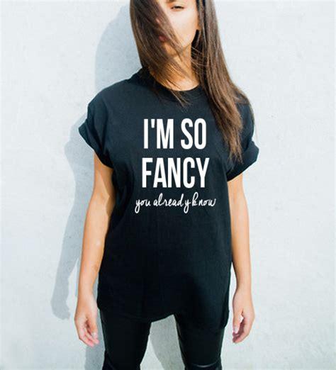 T Shirt Fancy T Shirt For Om Telolet Om t shirt fancy im so fancy black statement tees black t shirt graphic graphic