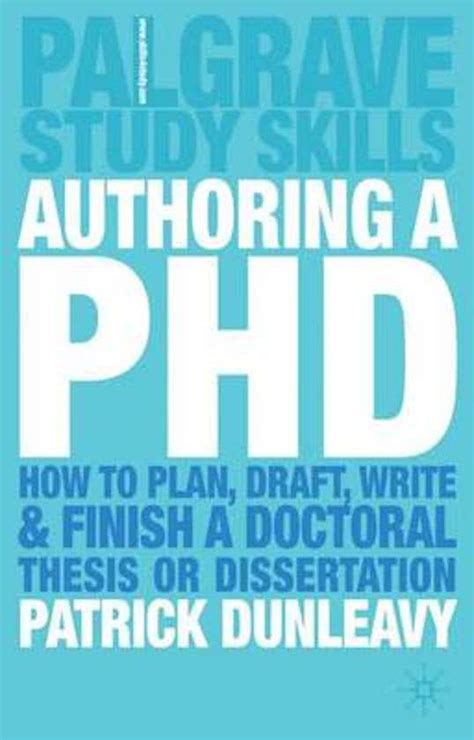 how to complete and survive a doctoral dissertation authoring a phd how to plan draft write and finish a