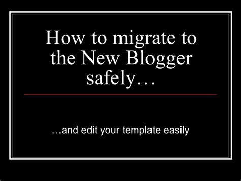 how to migrate to the new blogger safely and edit your