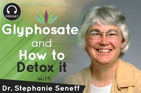 How To Detox Glyphosate From by Dr Seneff Discusses Glyphosate Toxicity And How