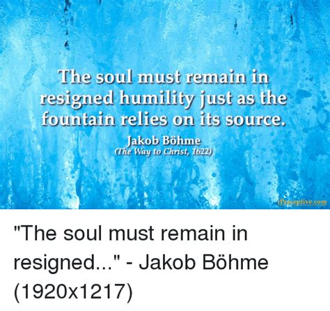 Its Just The In My Soul by The Soul Must Remain In Resigned Humility Just As The