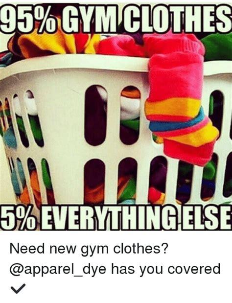 Gym Clothes Meme - 25 best memes about gym clothes gym clothes memes