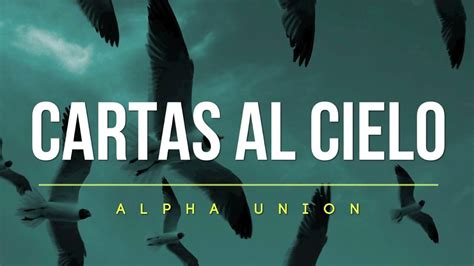 cartas al cielo alpha union quot cartas al cielo quot youtube