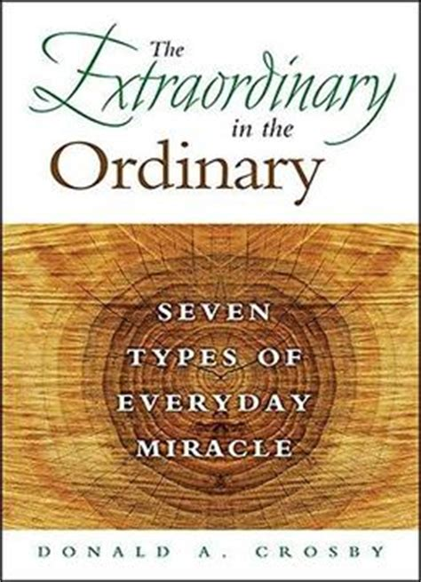 god of miracles ordinary extraordinary stories books the extraordinary in the ordinary seven types of everyday