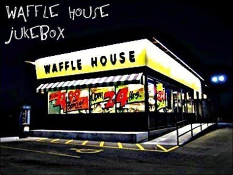 waffle house jukebox waffle house jukebox reverbnation