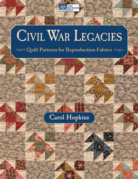 civil war legacies iv 14 time honored quilts for reproduction fabrics books civil war legacies quilt patterns for reproduction