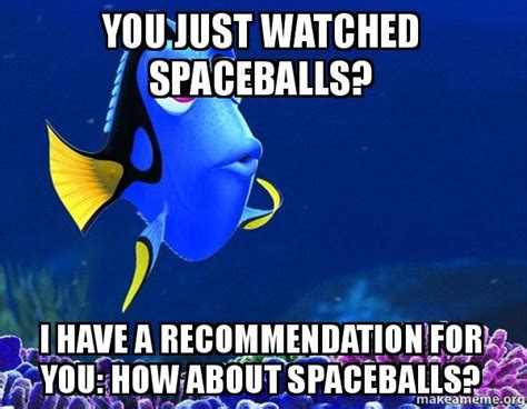Just For You Meme - you just watched spaceballs i have a recommendation for
