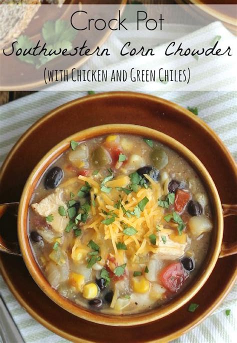 crock pot comfort food crock pot southwestern corn chowder with chicken and green