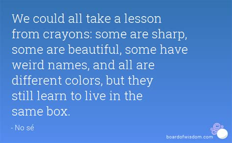 And They Are Still by We Could All Take A Lesson From Crayons Some Are Sharp