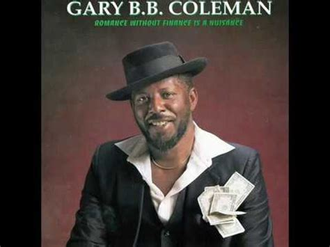 gary b b coleman gary b b coleman romance without finance is a nuisance