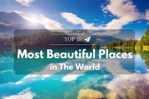 most beautiful countries in the world the 30 most beautiful places in the world sky we fly