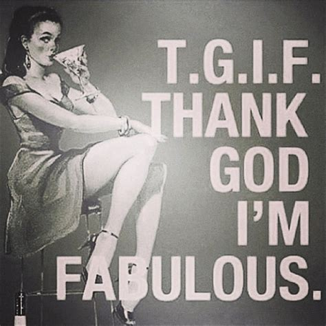 Tgif Thank God Im Free im fabulous quotes quotesgram