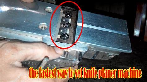 Pisau Serut cara kilat memasang menyetel setting pisau mesin planer
