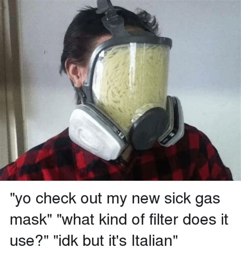 Mask Meme - yo check out my new sick gas mask what kind of filter does