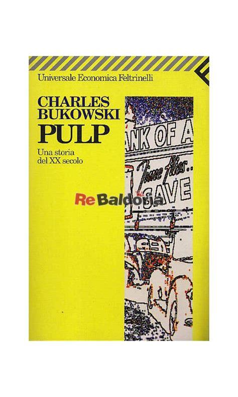 libro pulp pulp una storia del xx secolo charles bukowski feltrinelli libreria re baldoria