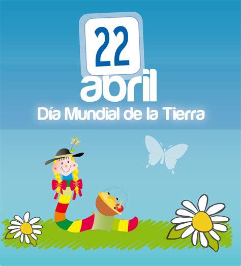 efemrides abril 22 de abril d 237 a de la tierra http www encuentos com