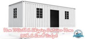 how to build a shipping container home how to build a shipping container home with a small budget