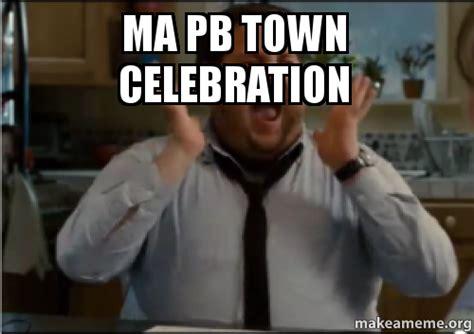 Celebration Meme - ma pb town celebration make a meme