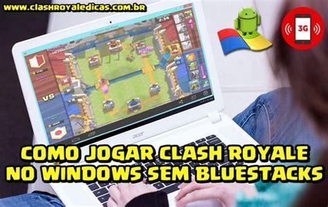 clash royale para window como jogar clash royale no windows sem bluestacks clash