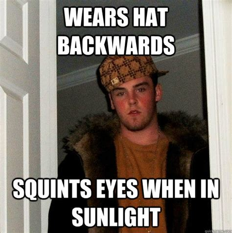 Hat Meme - wears hat backwards squints eyes when in sunlight