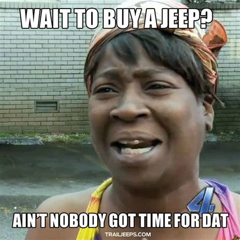 Nobody Got Time For That Meme - 100 ideas to try about a jeep is a girls best friend