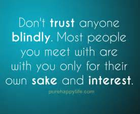Blindly Trust Trust Quote Don T Trust Anyone Blindly Most People You