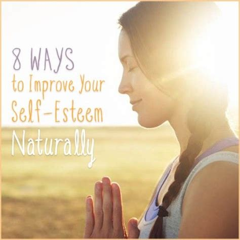 7 Ways To Raise Your Self Esteem by 8 Ways To Improve Your Self Esteem Naturally Feel Better
